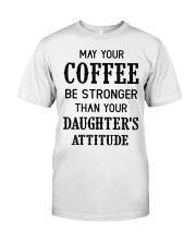 May your coffee be stronger Classic T-Shirt front