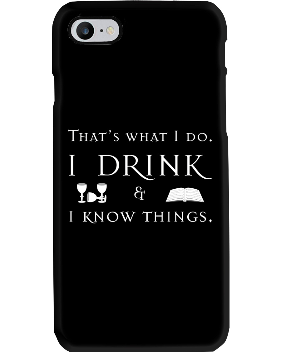 I Drink and I Know Things Phone Case