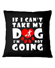 if i can't take my dog i'm not going funny Square Pillowcase thumbnail