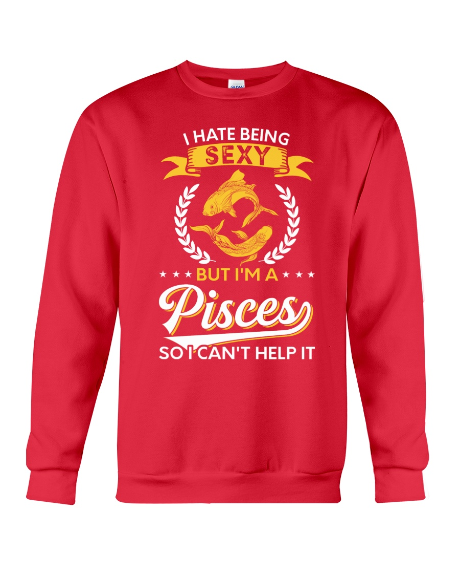 I Hate Being Sexy - I'm A Pisces Crewneck Sweatshirt