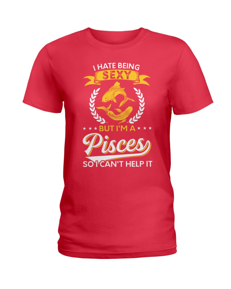 I Hate Being Sexy - I'm A Pisces Ladies T-Shirt