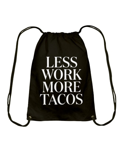 LESS WORK MORE TACOS