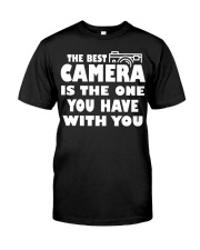 The Best Camera Is The One You Have With T-Shirts Classic T-Shirt front