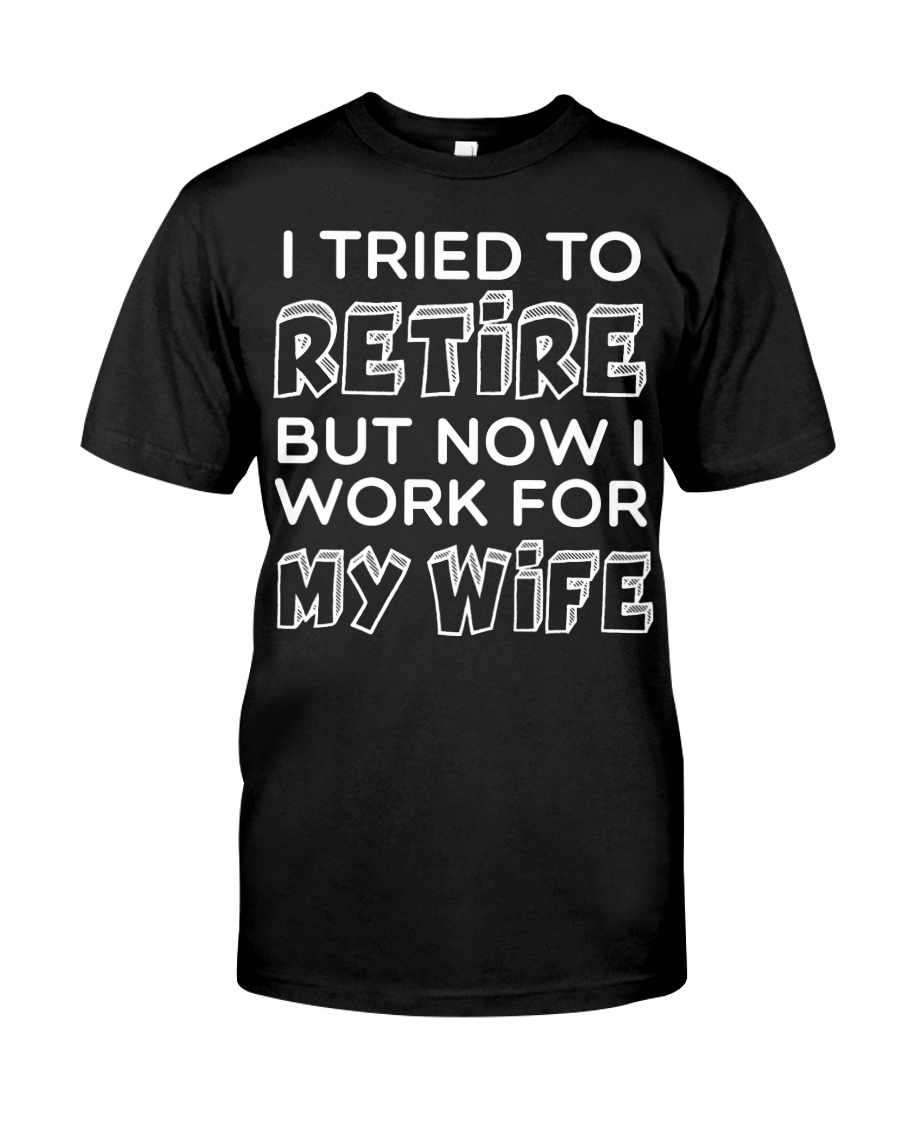 WORK FOR MY WIFE Classic T-Shirt