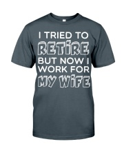 WORK FOR MY WIFE Classic T-Shirt front