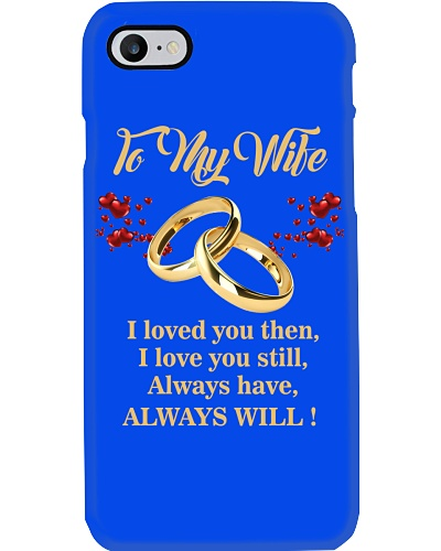 TO MY WIFE - PHONE CASE - I LOVED YOU THEN