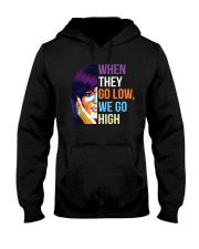 When They Go Low We Go High Hooded Sweatshirt thumbnail