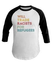 Will Trade Racists For Refugees Baseball Tee thumbnail
