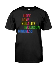 Love Peace Equality Inclusion Kindness Hope Classic T-Shirt front