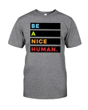 Be A Nice Human Classic T-Shirt front
