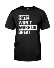 Hate Won't Make Us Great Classic T-Shirt front