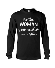 Be The Woman You Needed As A Girl Long Sleeve Tee thumbnail