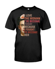 I Love The Woman I've Become Today Classic T-Shirt front