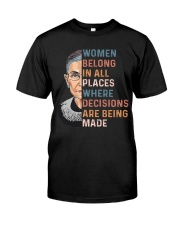 Women Belong In All Places Where Decisions - RBG Classic T-Shirt front