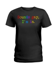 Sounds Gay I'm In Ladies T-Shirt thumbnail