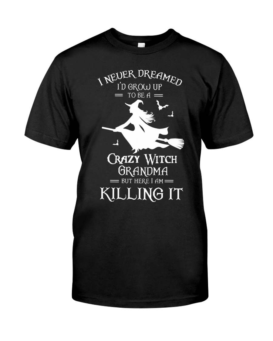 I Never Dreamed I'd Grow Up To Be A Crazy Witch  Classic T-Shirt