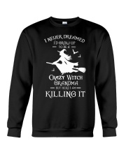 I Never Dreamed I'd Grow Up To Be A Crazy Witch  Crewneck Sweatshirt thumbnail