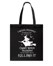 I Never Dreamed I'd Grow Up To Be A Crazy Witch  Tote Bag thumbnail