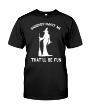 Underestimate Me That'll Be Fun Classic T-Shirt front