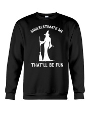 Underestimate Me That'll Be Fun Crewneck Sweatshirt thumbnail