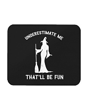 Underestimate Me That'll Be Fun Mousepad thumbnail