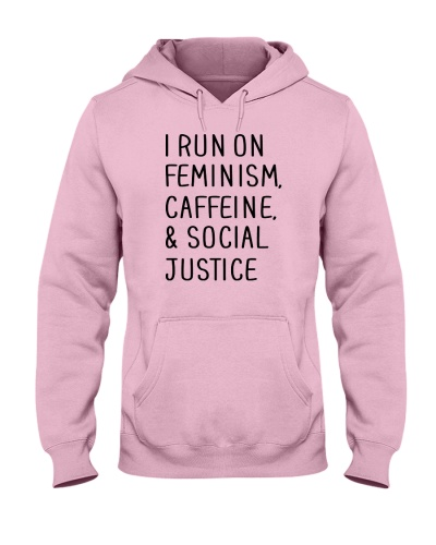I Run On Feminism Caffeine And Social Justice