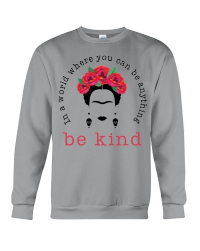 Frida In A World Where You Can Be Anything Be Kind