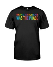 Being Straight Was The Phase Classic T-Shirt front