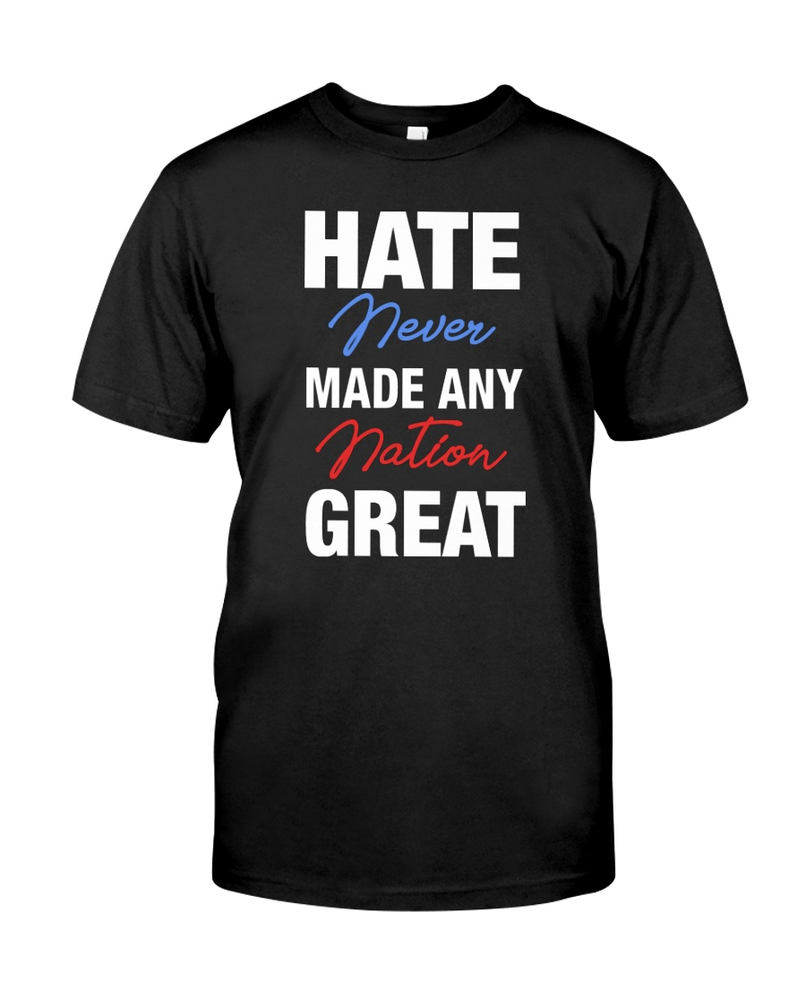 Hate Never Made Any Nation Great Classic T-Shirt