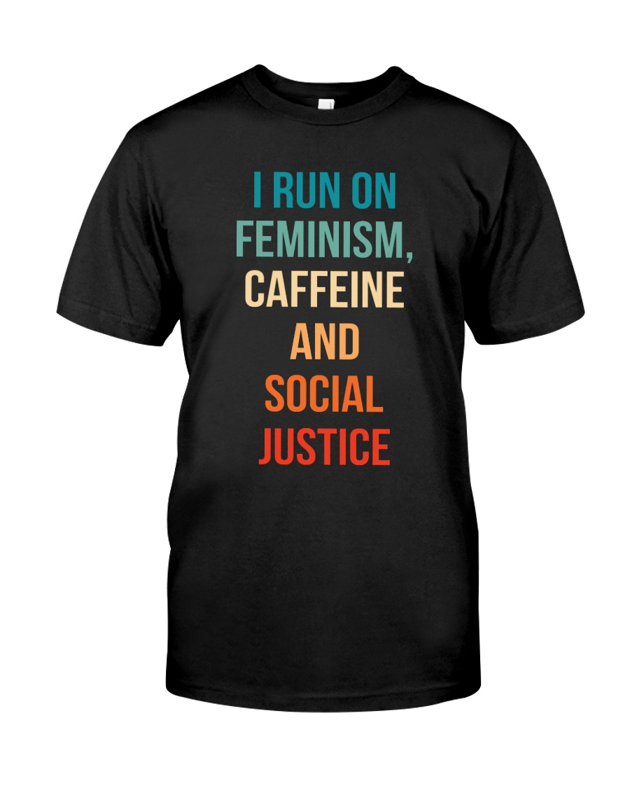 I Run On Feminism Caffeine And Social Justice Classic T-Shirt