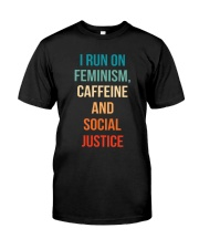 I Run On Feminism Caffeine And Social Justice Classic T-Shirt front