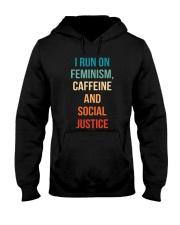 I Run On Feminism Caffeine And Social Justice Hooded Sweatshirt thumbnail