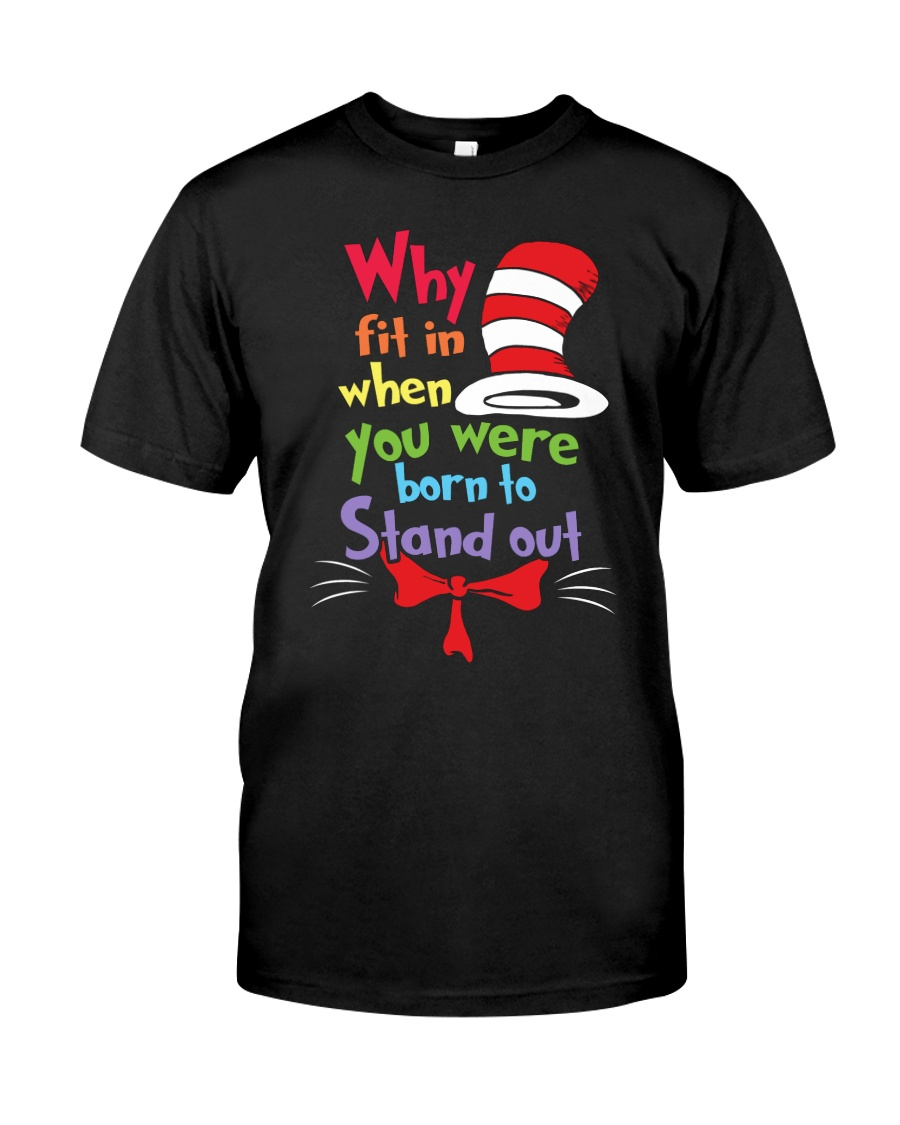 Why Fit In When You Were Born To Stand Out Classic T-Shirt