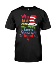 Why Fit In When You Were Born To Stand Out Classic T-Shirt front