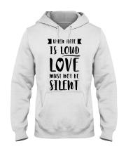 When Hate Is Loud Love Must Not Be Silent Hooded Sweatshirt thumbnail