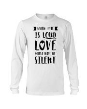 When Hate Is Loud Love Must Not Be Silent Long Sleeve Tee thumbnail