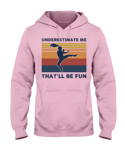 Underestimate Me That'll Be Fun - Tae Kwon Do