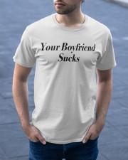 Your boyfriend sucks  Classic T-Shirt apparel-classic-tshirt-lifestyle-front-46