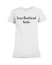Your boyfriend sucks  Premium Fit Ladies Tee thumbnail