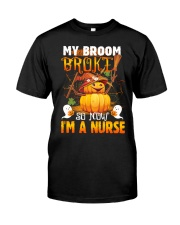 My Broom Broke So Now I'm A Nurse Halloween Shirt Classic T-Shirt front