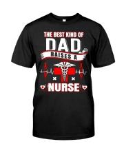 The Best Kind Of Dad Raises A Nurse shirt Classic T-Shirt front