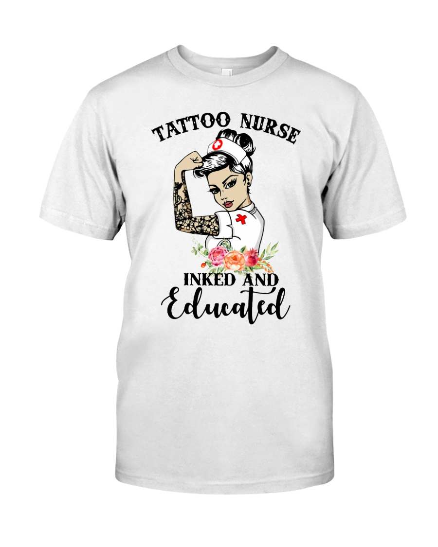 Strong Woman Tattoo Nurse Inked And Educated  Classic T-Shirt