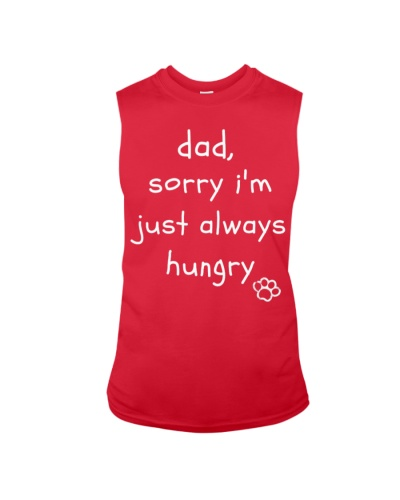 Dad Sorry I'm Just Always Hungry