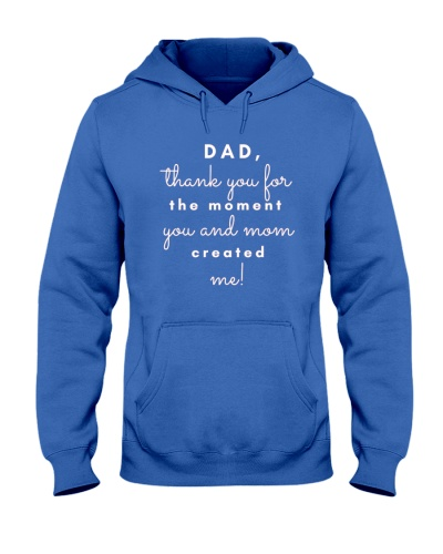 Dad Thank You for The Moment You n Mom Created Me