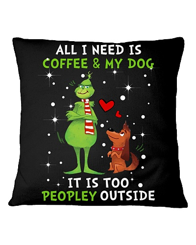All I Need Is Coffee My Dog It Is Too Peopley Outs