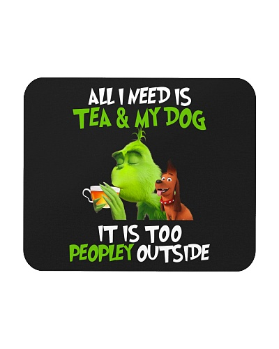 All I Need Is Tea My Dog It Is Too Peopley Outside