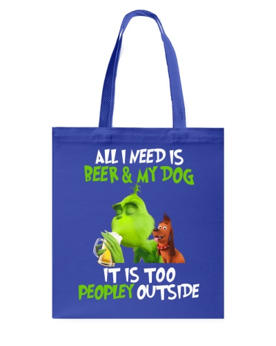 All I Need Is Beer My Dog It Is Too Peopley Outsid