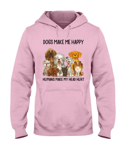 Dogs make me happy Humans make my head hurt