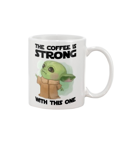 BABY YODA - THE COFFEE IS STRONG WITH THIS ONE