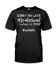 Womens Sorry I'm late my Husband had to poop  Classic T-Shirt front